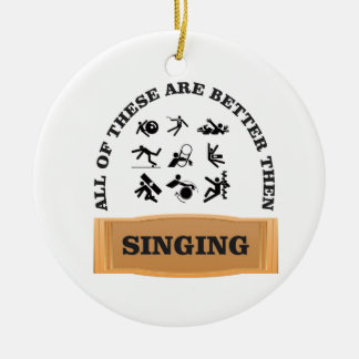 better then singing yeah round ceramic ornament