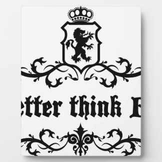Better Think Big Medieval quote Plaque