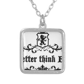 Better Think Big Medieval quote Silver Plated Necklace