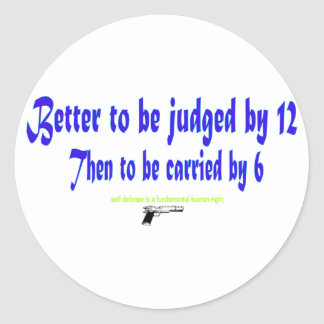 Better to be judged by 12 round sticker