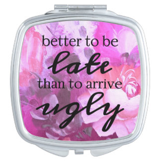 Better to be late than to arrive ugly mirror for makeup