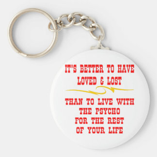 Better To Have Loved And Lost Than To Live With Keychain