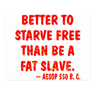 Better To Starve Free Than Be A Fat Slave  Aesop Postcard