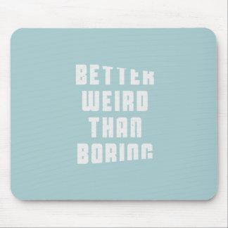 Better weird than boring mouse pad