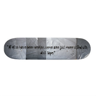 Better with Duct Tape..Board Deck.. Branded Skate Board