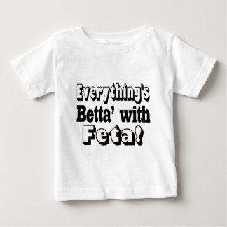 Better With Feta Baby T-Shirt