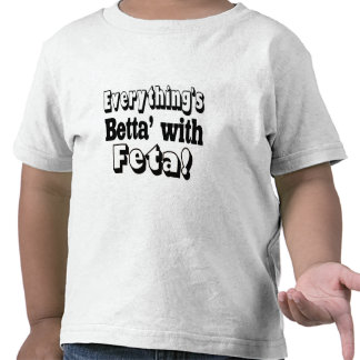 Better With Feta T Shirts