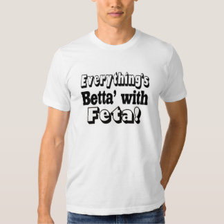 Better With Feta Tshirts