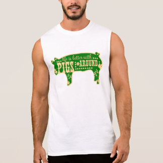 Better With Pigs Sleeveless Shirt