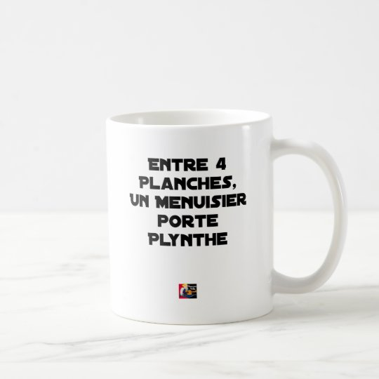 Between 4 Boards 1 Carpenter carries Plynthe Coffee Mug