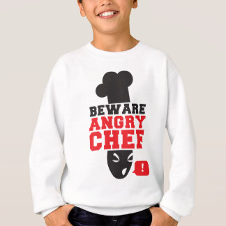 BEWARE ANGRY CHEF! cook cooking Sweatshirt