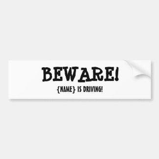 BEWARE!!! BUMPER STICKER