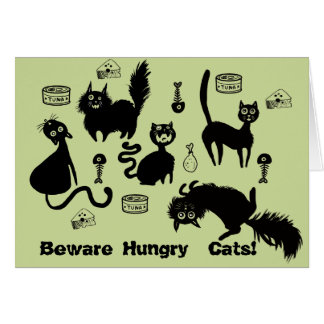 Beware Hungry Cats~Greeting Card