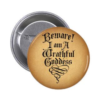 Beware I am a Wrathful Goddess 2 Inch Round Button