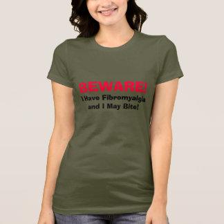 BEWARE!, I Have Fibromyalgiaand I May Bite! T-Shirt