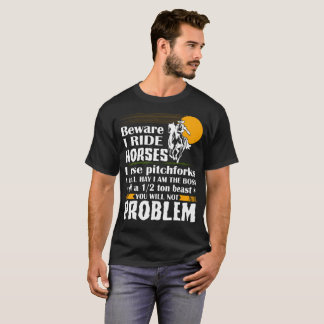 Beware I Ride Horses I Use Pitchforks T-Shirt