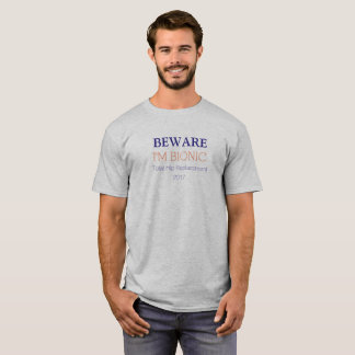 BEWARE I'm Bionic (hip replacement) shirt