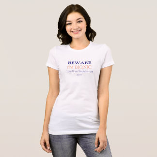 BEWARE I'm Bionic (knee replacement) shirt