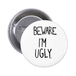Beware! I'm Ugly 2 Inch Round Button