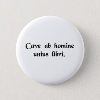 Beware of anyone who has just one book. 2 inch round button