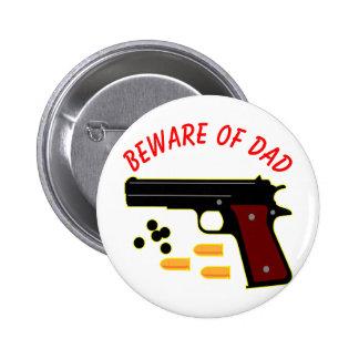 Beware Of Dad & His Gun Pinback Buttons
