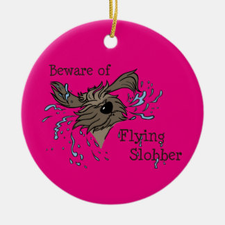 Beware OF flying more slobber Ceramic Ornament