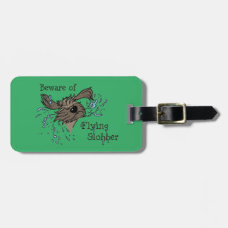 Beware OF flying more slobber Luggage Tag
