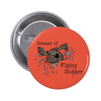 Beware OF flying Slobber 2 Inch Round Button