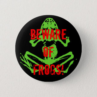 BEWARE OF FROGS! 2 INCH ROUND BUTTON