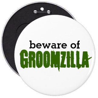 Beware of Groomzilla pin Buttons
