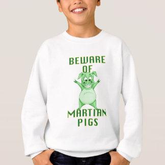 Beware of Martian Pigs! Sweatshirt