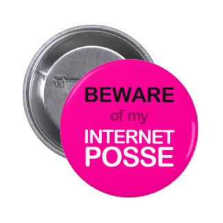 Beware of my Internet Posse Button