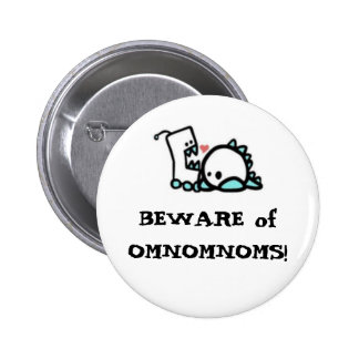 BEWARE of OMNOMNOMS! 2 Inch Round Button