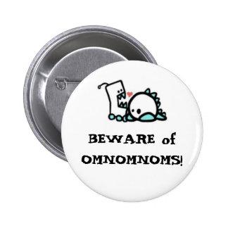 BEWARE of OMNOMNOMS! 2 Inch Round Button