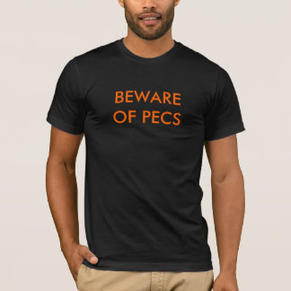 BEWARE OF PECS T-Shirt