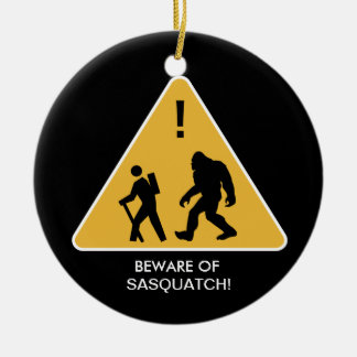 Beware of Sasquatch! Ceramic Ornament