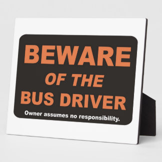 Beware of The Bus Driver Display Plaques
