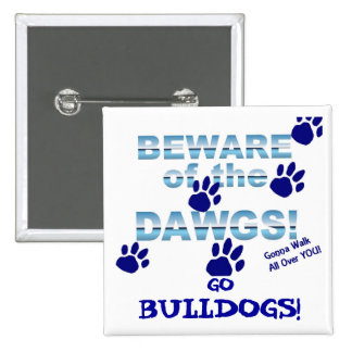Beware of the dawgs!  Gonna walk all over YOU! 2 Inch Square Button