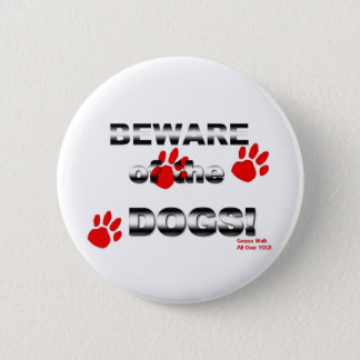 Beware of the DOGS! gonna walk all over you! 2 Inch Round Button