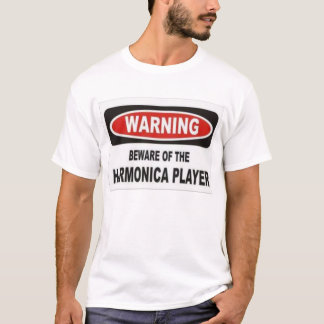beware of the harmonica player T-Shirt