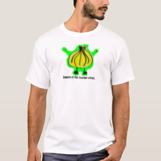 Beware of the nuclear onion. T-Shirt