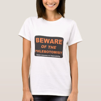 Beware of the Phlebotomist T-Shirt