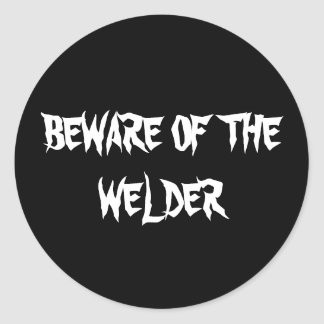 BEWARE OF THE WELDER CLASSIC ROUND STICKER