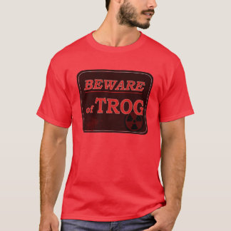 Beware of Trog Sign T-Shirt