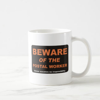 Beware / Postal Worker Coffee Mug