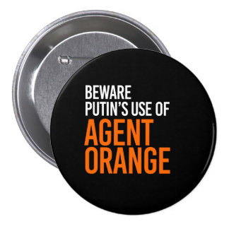 BEWARE PUTIN'S USE OF AGENT ORANGE - - white - 3 Inch Round Button