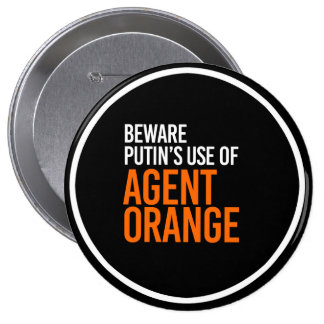 BEWARE PUTIN'S USE OF AGENT ORANGE - - white - 4 Inch Round Button