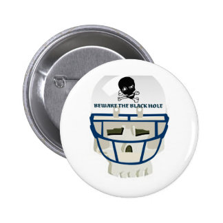 BEWARE THE BLACK HOLE... GRAPHIC FOOTBALL PRINT BUTTON