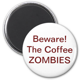 Beware! The Coffee ZOMBIES - Customized Magnet