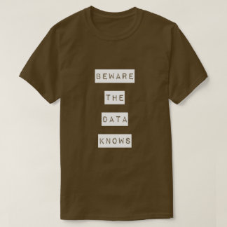 Beware the data knows T-shirt